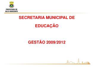 SECRETARIA MUNICIPAL DE EDUCAÇÃO GESTÃO 2009/2012