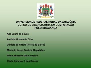 Ana Laura de Souza Antônio Gomes da Silva Daniela de Nazaré Torres de Barros