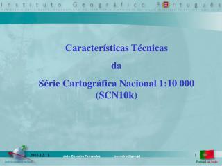 Caracter�sticas T�cnicas  da  S�rie Cartogr�fica Nacional 1:10 000 (SCN10k)