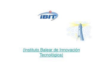 (Instituto Balear de Innovación Tecnológica)