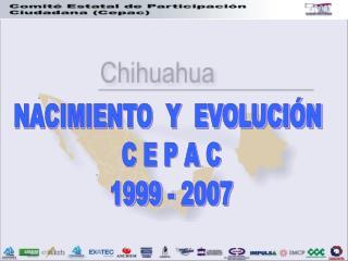 NACIMIENTO  Y  EVOLUCIÓN  C E P A C 1999 - 2007