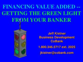 FINANCING VALUE ADDED -- GETTING THE GREEN LIGHT FROM YOUR BANKER