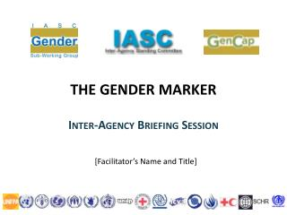 THE GENDER  MARKER  Inter-Agency Briefing Session