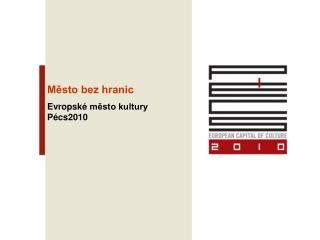 Město bez hranic Evropské  město kultury Pécs2010