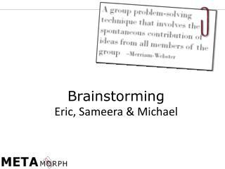 Brainstorming Eric, Sameera & Michael