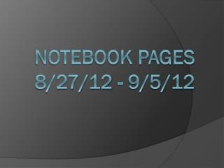 Notebook Pages  8/27/12 - 9/5/12