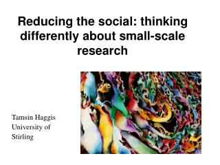 Reducing the social: thinking differently about small-scale research