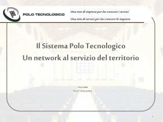 Il Sistema Polo Tecnologico  Un network al servizio del territorio