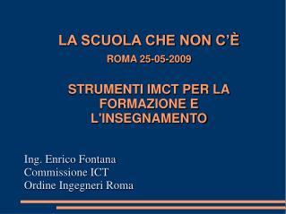 LA SCUOLA CHE NON C'È ROMA 25-05-2009 STRUMENTI IMCT PER LA FORMAZIONE E  L'INSEGNAMENTO