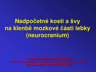 Nadpo č etné kosti a švy naklenb ě  mozkové  č ásti lebky (neurocranium)