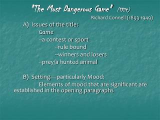 The Most Dangerous Game  1924   Richard Connell 1893-1949   A  Issues of the title:    Game    --a contest or sport