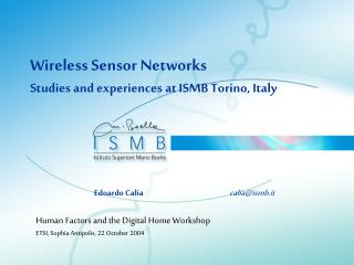 Wireless Sensor Networks Studies and experiences at ISMB Torino, Italy