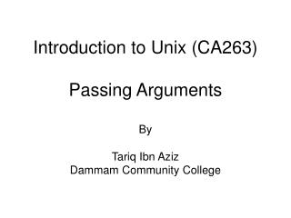 Introduction to Unix (CA263) Passing Arguments