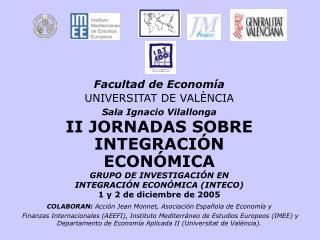 Facultad de Economía UNIVERSITAT DE VALÈNCIA Sala Ignacio Vilallonga II JORNADAS SOBRE