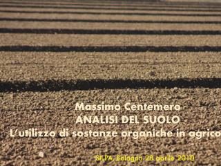 Massimo Centemero ANALISI DEL SUOLO L'utilizzo di  sostanze organiche  in agricoltura