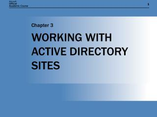 WORKING WITH ACTIVE DIRECTORY SITES