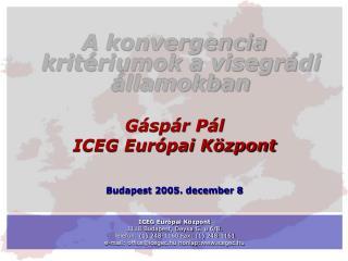 A konvergencia kritériumok a visegrádi államokban  Gáspár Pál   ICEG Európai Központ
