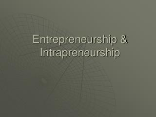 Entrepreneurship  Intrapreneurship
