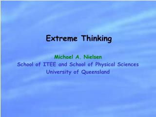 Michael A. Nielsen School of ITEE and School of Physical Sciences University of Queensland