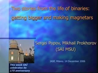 Two stories from the life of binaries: getting bigger and making magnetars