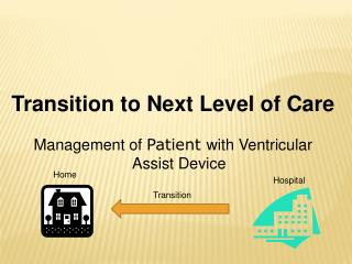 Transition to Next Level of Care Management of  Patient  with Ventricular     Assist Device