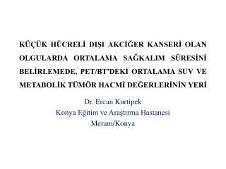 Dr. Ercan  Kurtipek Konya Eğitim ve Araştırma Hastanesi Meram/Konya