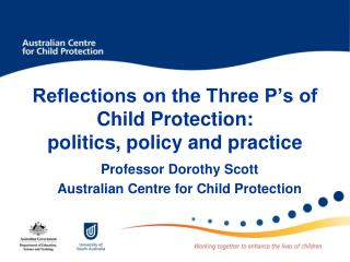 Reflections on the Three P's of Child Protection:  politics, policy and practice