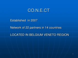 Established  in 2007 Network  of  22 partners in 14 countries LOCATED IN BELGIUM VENETO REGION