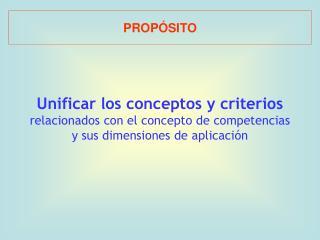 Unificar los conceptos y criterios  relacionados con el concepto de competencias