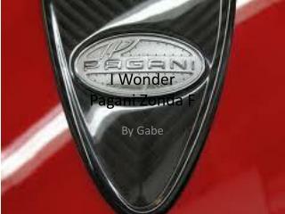 I Wonder Pagani Zonda F