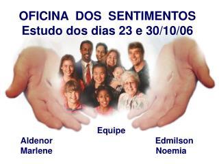 OFICINA  DOS  SENTIMENTOS Estudo dos dias 23 e 30/10/06