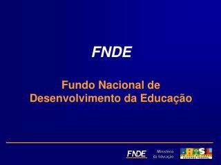 FNDE Fundo Nacional de Desenvolvimento da Educação