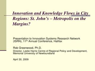 Innovation and Knowledge Flows in City Regions: St. John�s � Metropolis on the Margins?