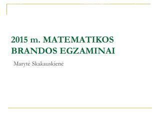 201 5  m.  MATEMATIKOS BRANDOS EGZAMINAI