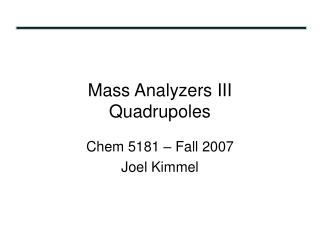 Mass Analyzers III Quadrupoles
