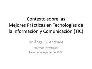 Contexto sobre las Mejores Pr �cticas en Tecnolog�as de la Informaci�n y Comunicaci�n (TIC)