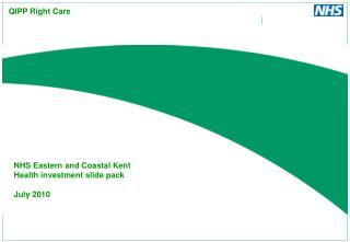 NHS Eastern and Coastal Kent  Health investment slide pack July 2010