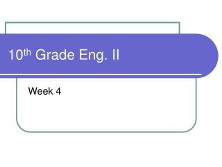10 th  Grade Eng. II