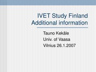 IVET Study Finland Additional information