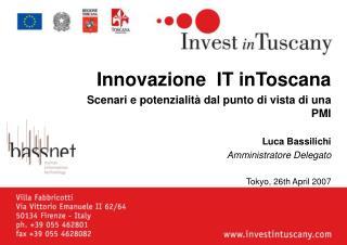 Innovazione  IT inToscana Scenari e potenzialità dal punto di vista di una PMI Luca Bassilichi