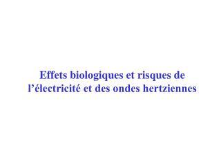 Effets biologiques et risques de l  lectricit  et des ondes hertziennes
