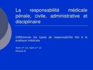 La responsabilit  m dicale p nale, civile, administrative et disciplinaire