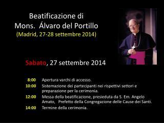 Beatificazione di Mons.  Álvaro del Portillo  (Madrid, 27-28 settembre 2014)