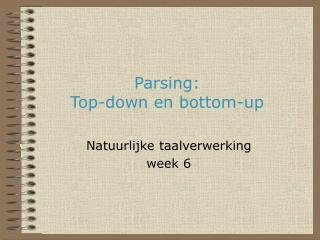 Parsing: Top-down en bottom-up