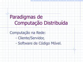 Paradigmas de     Computação Distribuída