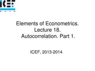 Elements of Econometrics. Lecture 18.   Autocorrelation. Part 1.
