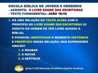 ESCOLA BÍBLICA DE JOVENS E OBREIROS - ASSUNTO:   O LIVRE EXAME DAS ESCRITURAS