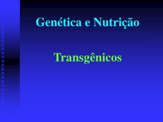Genética e Nutrição Transgênicos