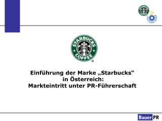"""Einführung der Marke """"Starbucks""""  in Österreich: Markteintritt unter PR-Führerschaft"""