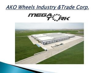 AKO  Wheels Industry  & Trade Corp .